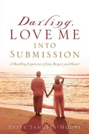 Darling, Love Me Into Submission  -     By: Betty Samuels-Moore