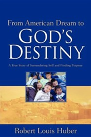 From American Dream to God's Destiny  -     By: Robert Louis Huber
