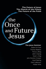 The Once and Future Jesus  -     By: Robert Walter Funk, Marcus Borg, John Dominic Crossan