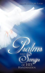 Psalms and Songs of His Handmaiden  -     By: Grace Anina McLeod
