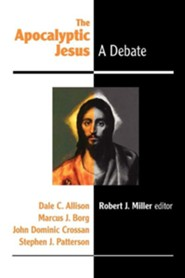 The Apocalyptic Jesus  -     Edited By: Robert J. Miller     By: Dale C. Allison, Marcus J. Borg, John Dominic Crossan, Stephen J. Patterson
