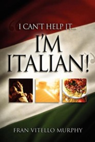 I Can't Help It..I'm Italian!  -     By: Fran Vitello Murphy