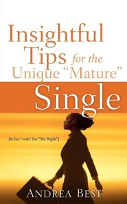 Insightful Tips for the Unique Mature Single  -     By: Andrea Best