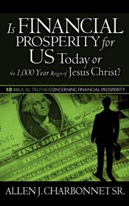 Is Financial Prosperity for Us Today or the 1,000 Year Reign of Jesus Christ?  -     By: Allen J. Charbonnet Sr.