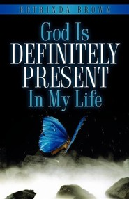 God Is Definitely Present in My Life  -     By: Retrinda Brown
