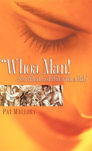 Whoa Man! See What God Did with a Rib  -     By: Pat Mallory