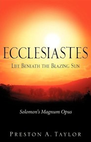 Ecclesiastes: Life Beneath the Blazing Sun  -     By: Preston A. Taylor