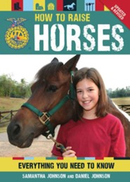 How To Raise Horses: Everything You Need to Know  -     By: Daniel Johnson, Samantha Johnson