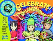 Kids Around the World Celebrate!: The Best Feasts and Festivals from Many Lands  -     By: Lynda Jones