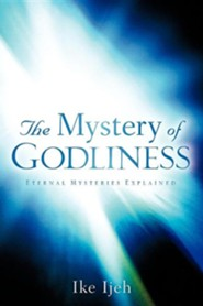 The Mystery of Godliness  -     By: Ike Ijeh