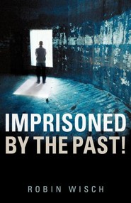 Imprisoned by the Past!  -     By: Robin Wisch