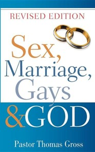 Sex, Marriage, Gays & God  -     By: Thomas Gross