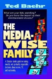 The Media-Wise Family  -     By: Ted Baehr