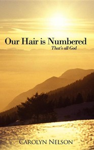 Our Hair Is Numbered: That's All God  -     By: Carolyn Nelson