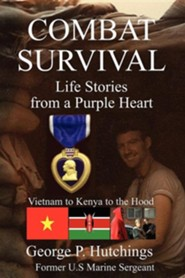 Combat Survival-Life Stories from a Purple Heart  -     By: George P. Hutchings