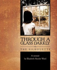 Through a Glass Darkly: The Silhouette   -     By: Elizabeth Hamler Ward