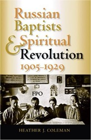 Russian Baptists and Spiritual Revolution, 1905-1929  -     By: Heather J. Coleman