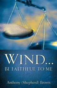 Wind . Be Faithful to Me  -     By: Anthony (Shepherd) Brown