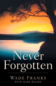Never Forgotten  -     By: Wade Franks, Mark Beaird