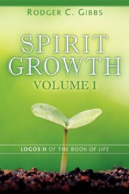 Spirit Growth Volume 1  -     By: Rodger C. Gibbs