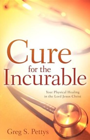 Cure for the Incurable  -     By: Greg S. Pettys