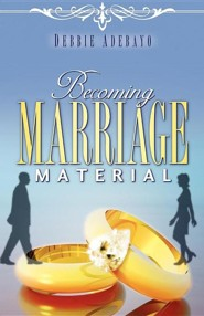 Becoming Marriage Material  -     By: Debbie Adebayo