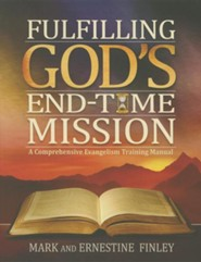 Fulfilling God's End-Time Mission: A Comprehensive Evangelism Training Manual  -     By: Mark Finley