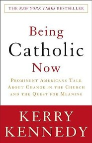 Being Catholic Now: Prominent Americans Talk about Change in the Church and the Quest for Meaning  -     By: Kerry Kennedy