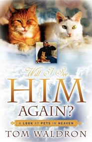Will I See Him Again? a Look at Pets in Heaven  -     By: Tom Waldron