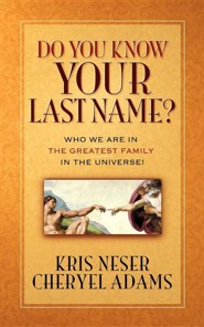 Do You Know Your Last Name?  -     By: Kris Neser, Cheryel Adams