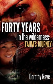 Forty Years in the Wilderness-Fahm's Journey  -     By: Dorothy Raye