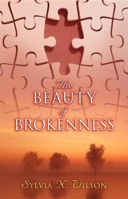 The Beauty of Brokenness  -     By: Sylvia Wilson