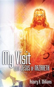 My Visit with Jesus of Nazareth  -     By: Asbury H. Williams