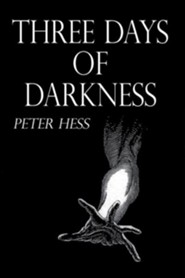 Three Days of Darkness  -     By: Peter Hess