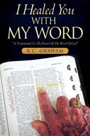 I Healed You with My Word  -     By: R.C. Graham