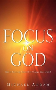 Focus on God  -     By: Michael Andam