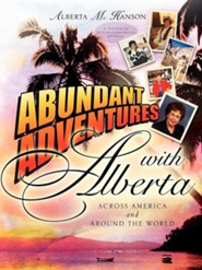 Abundant Adventures with Alberta  -     By: Alberta M. Hanson