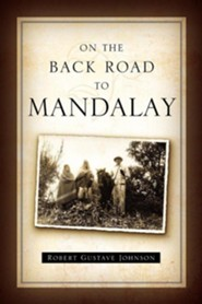 On the Back Road to Mandalay  -     By: Robert G. Johnson