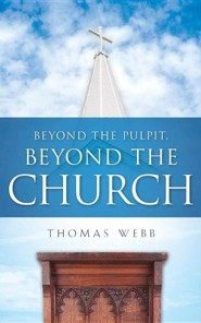 Beyond the Pulpit, Beyond the Church  -     By: Thomas Webb
