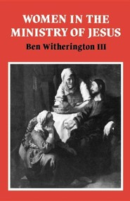 Women in the Ministry of Jesus: A Study of Jesus' Attitudes to Women and Their Roles as Reflected in His Earthly Life  -     By: Ben Witherington III
