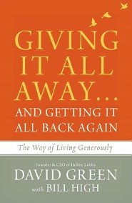 Giving It All Away... and Getting It All Back Again: The Way of Living Generously  -     By: David Green, Bill High