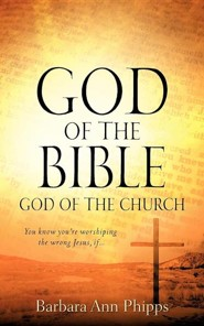 God of the Bible - God of the Church  -     By: Barbara Ann Phipps