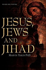 Jesus, Jews and Jihad  -     By: Marvin Yakos