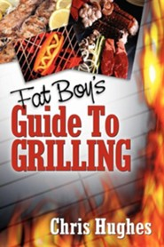 Fat Boy's Guide to Grilling  -     By: Chris Hughes