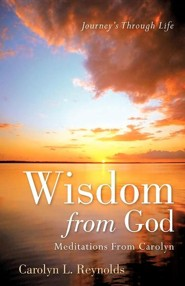 Wisdom from God-Meditations from Carolyn  -     By: Carolyn L. Reynolds