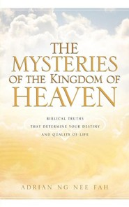 The Mysteries of the Kingdom of Heaven  -     By: Adrian Ng Nee Fah