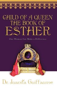 Child of a Queen the Book of Esther  -     By: Juanita Guillaume