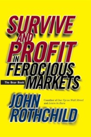 Survive and Profit in Ferocious Markets: The Bear Book  -     By: John Rothchild