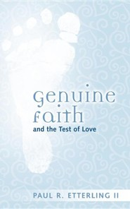 Genuine Faith and the Test of Love  -     By: Paul R. Etterling II