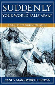 Suddenly-Your World Falls Apart  -     By: Nancy Markworth Brown